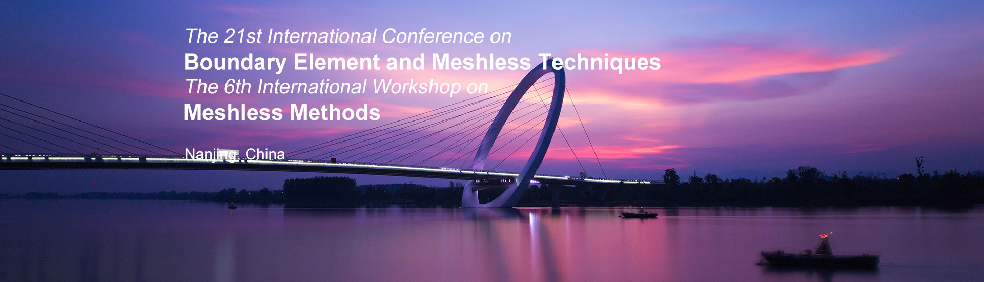 The 21st International Conference on Boundary Element and Meshless Techniques (BeTeq) & The 6th International Workshop on Meshless Methods (IWMM)