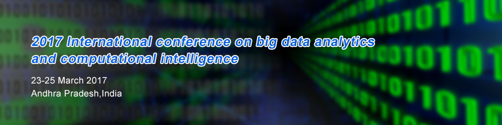 2017 International Conference on Big Data Analytics and Computational Intelligence